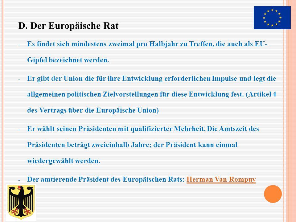 - Es findet sich mindestens zweimal pro Halbjahr zu Treffen, die auch als EU- Gipfel bezeichnet werden. - Er gibt der Union die für ihre Entwicklung e