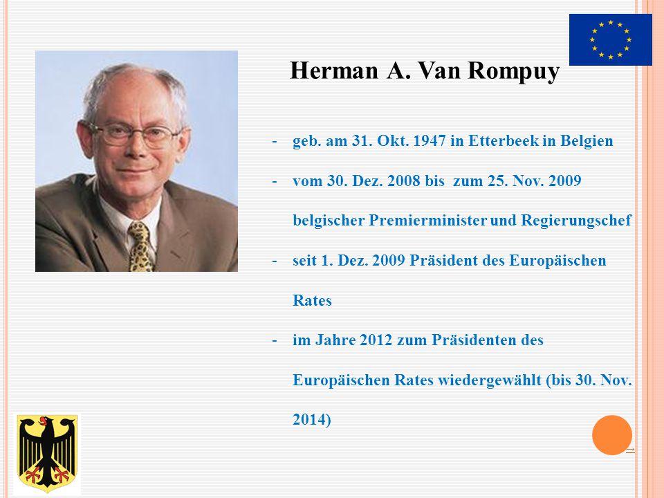Herman A. Van Rompuy -geb. am 31. Okt. 1947 in Etterbeek in Belgien -vom 30. Dez. 2008 bis zum 25. Nov. 2009 belgischer Premierminister und Regierungs