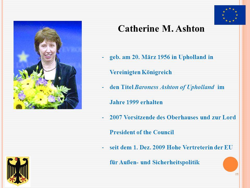 Catherine M. Ashton -geb. am 20. März 1956 in Upholland in Vereinigten Königreich -den Titel Baroness Ashton of Upholland im Jahre 1999 erhalten -2007