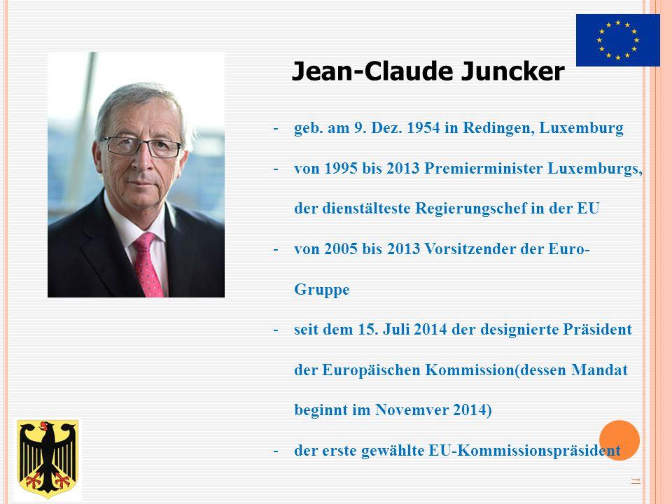 Jean-Claude Juncker -geb. am 9. Dez. 1954 in Redingen, Luxemburg -von 1995 bis 2013 Premierminister Luxemburgs, der dienstälteste Regierungschef in de