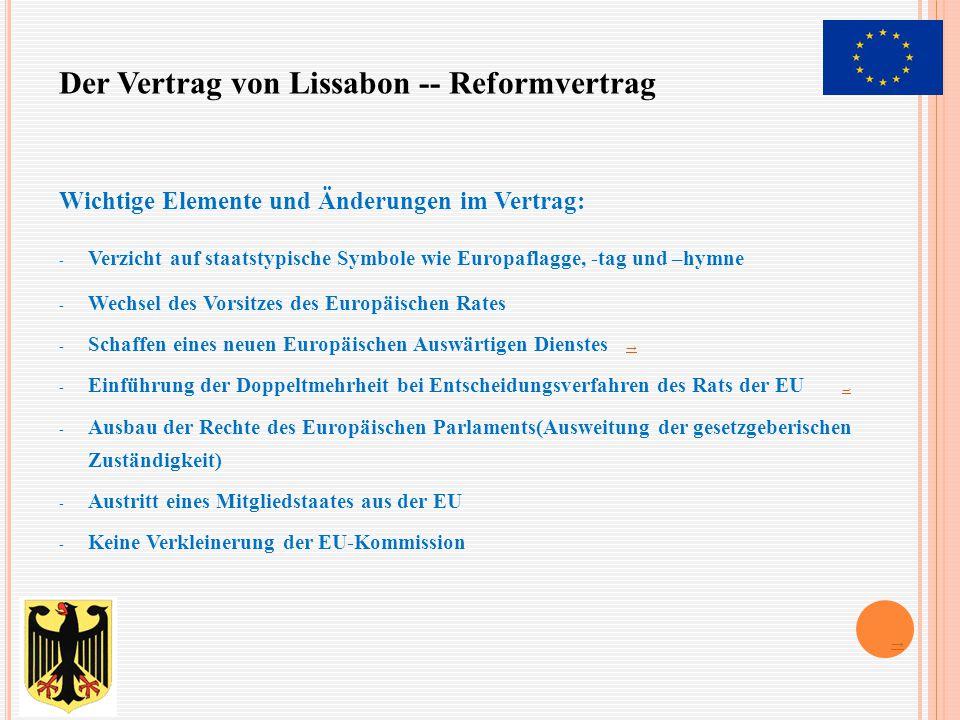Wichtige Elemente und Änderungen im Vertrag: - Verzicht auf staatstypische Symbole wie Europaflagge, -tag und –hymne - Wechsel des Vorsitzes des Europ