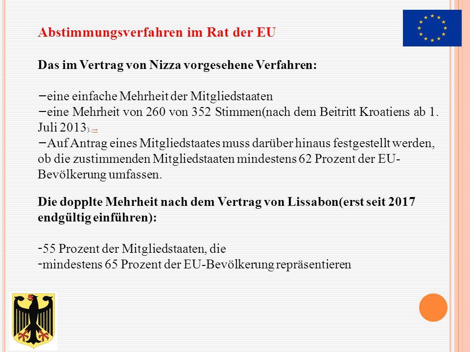 Abstimmungsverfahren im Rat der EU Das im Vertrag von Nizza vorgesehene Verfahren: − eine einfache Mehrheit der Mitgliedstaaten − eine Mehrheit von 26