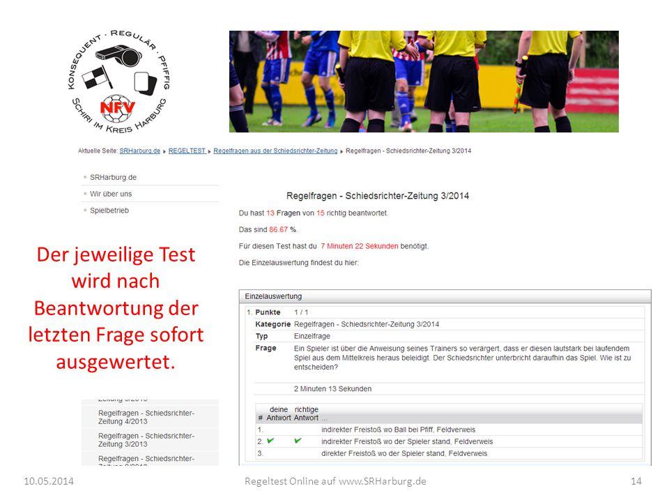 Der jeweilige Test wird nach Beantwortung der letzten Frage sofort ausgewertet. 10.05.2014Regeltest Online auf www.SRHarburg.de14