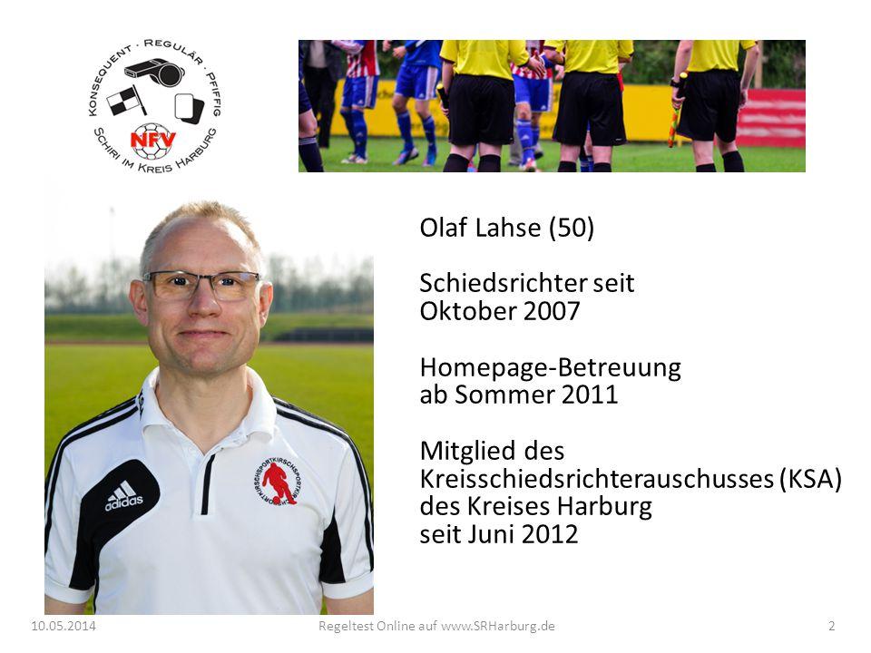 10.05.2014Regeltest Online auf www.SRHarburg.de Olaf Lahse (50) Schiedsrichter seit Oktober 2007 Homepage-Betreuung ab Sommer 2011 Mitglied des Kreiss
