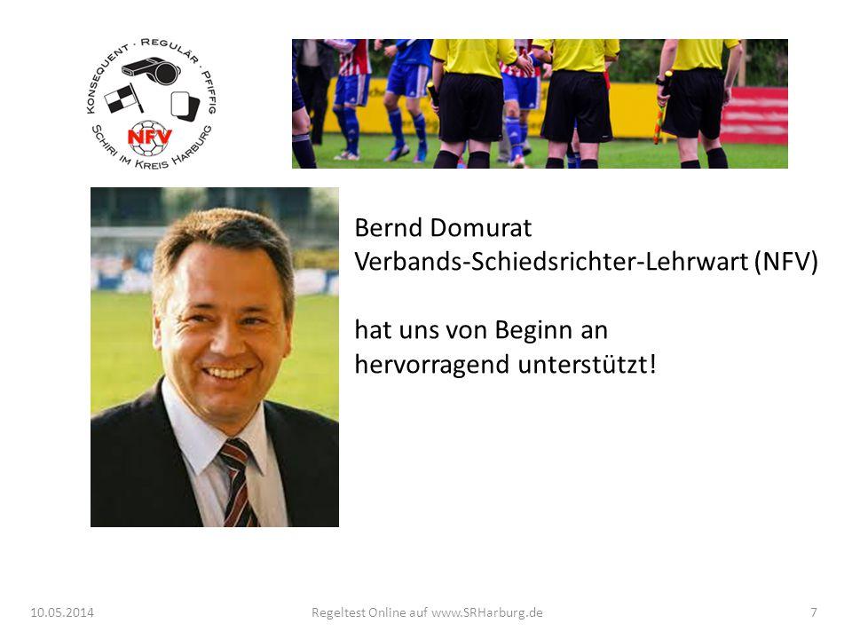 Bernd Domurat Verbands-Schiedsrichter-Lehrwart (NFV) hat uns von Beginn an hervorragend unterstützt! 10.05.2014Regeltest Online auf www.SRHarburg.de7