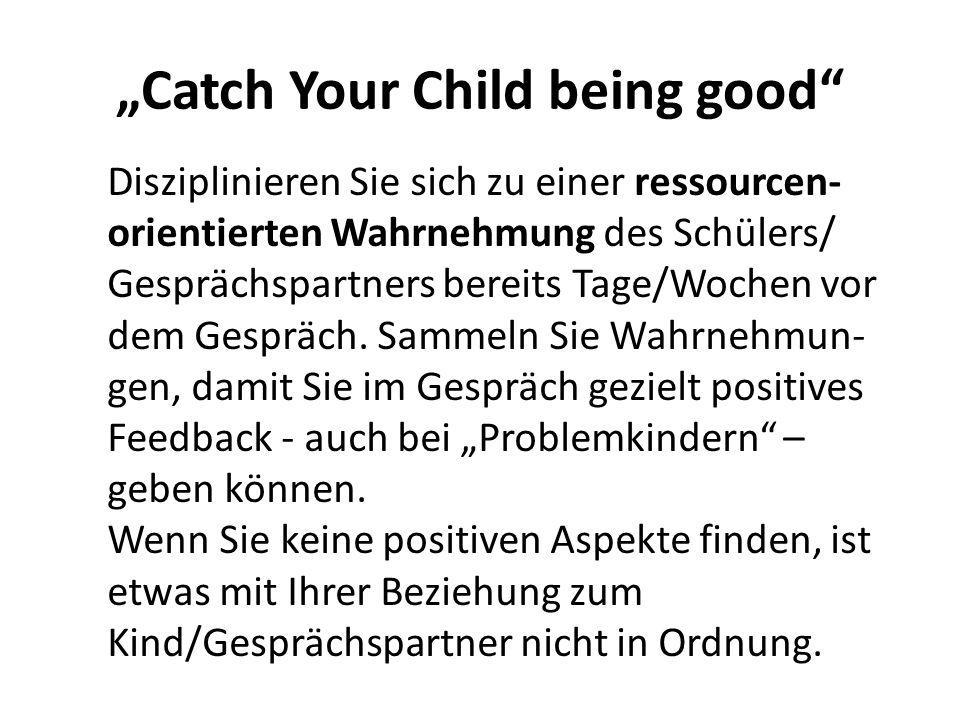 """""""Catch Your Child being good"""" Disziplinieren Sie sich zu einer ressourcen- orientierten Wahrnehmung des Schülers/ Gesprächspartners bereits Tage/Woche"""