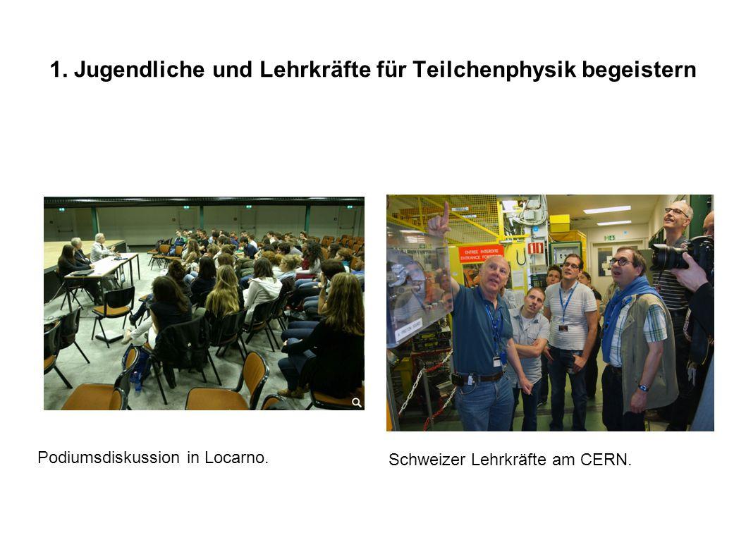 1. Jugendliche und Lehrkräfte für Teilchenphysik begeistern Schweizer Lehrkräfte am CERN. Podiumsdiskussion in Locarno.