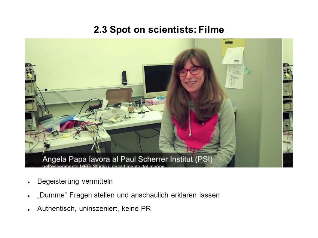 """2.3 Spot on scientists: Filme Begeisterung vermitteln """"Dumme"""" Fragen stellen und anschaulich erklären lassen Authentisch, uninszeniert, keine PR"""