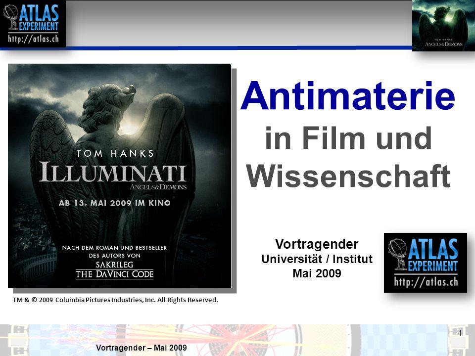 Vortragender – Mai 2009 5 Als Wissenschaftler, die auch mal ein gutes Buch lesen, wissen wir zu schätzen, daß Illuminati aufregende Physikthemen am CERN ins Rampenlicht eines weiten Publikums bringt.