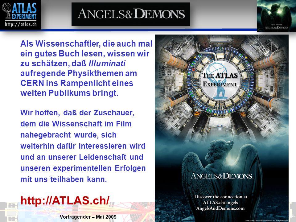 Vortragender – Mai 2009 41 Als Wissenschaftler, die auch mal ein gutes Buch lesen, wissen wir zu schätzen, daß Illuminati aufregende Physikthemen am CERN ins Rampenlicht eines weiten Publikums bringt.