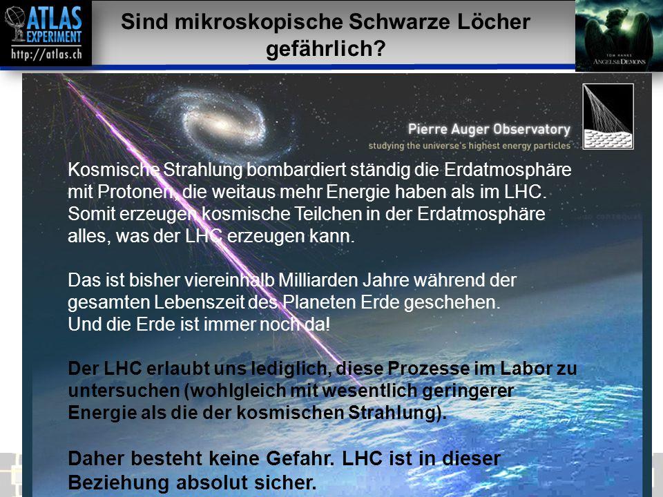 Vortragender – Mai 2009 46 Sind mikroskopische Schwarze Löcher gefährlich? Kosmische Strahlung bombardiert ständig die Erdatmosphäre mit Protonen, die
