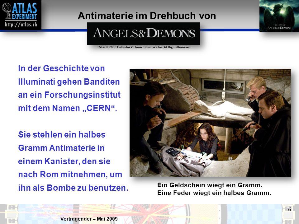 """Vortragender – Mai 2009 6 Antimaterie im Drehbuch von In der Geschichte von Illuminati gehen Banditen an ein Forschungsinstitut mit dem Namen """"CERN ."""