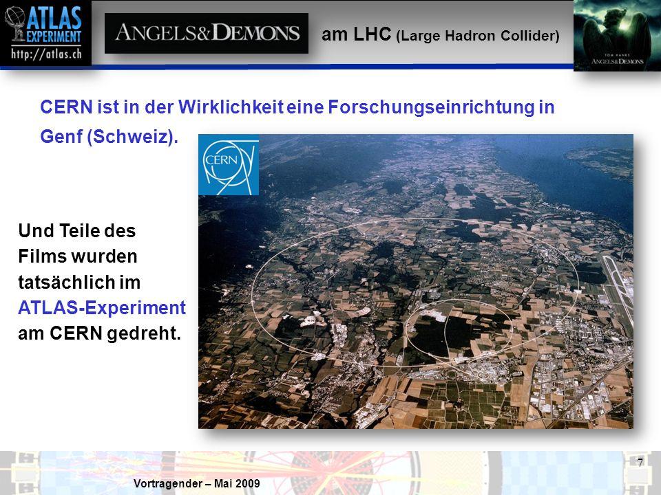 Vortragender – Mai 2009 38 Das Unbekannte Das ATLAS-Experiment am LHC (Large Hadron Collider) führt die Physik auf unbekanntes Gelände.