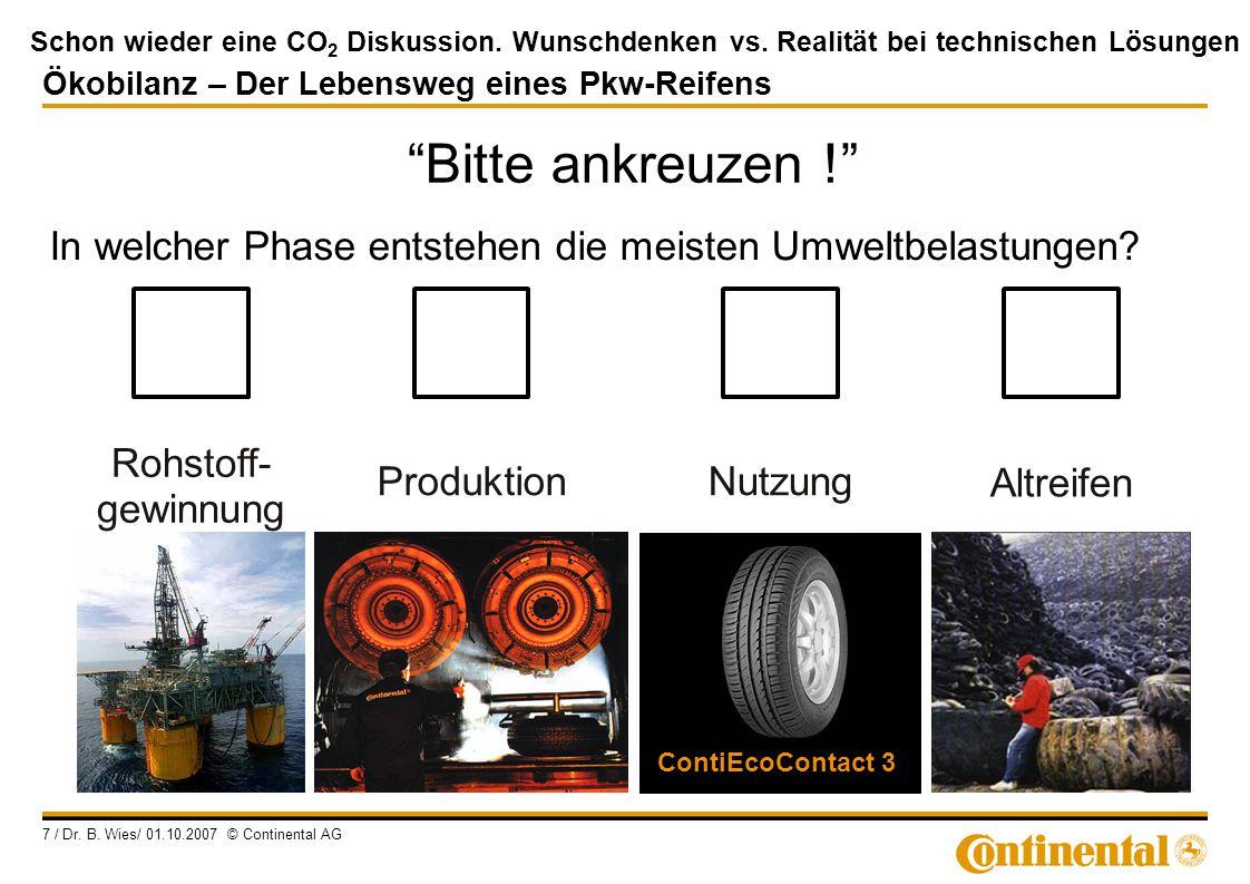 Schon wieder eine CO 2 Diskussion. Wunschdenken vs. Realität bei technischen Lösungen 7 / Dr. B. Wies/ 01.10.2007 © Continental AG Altreifen Produktio