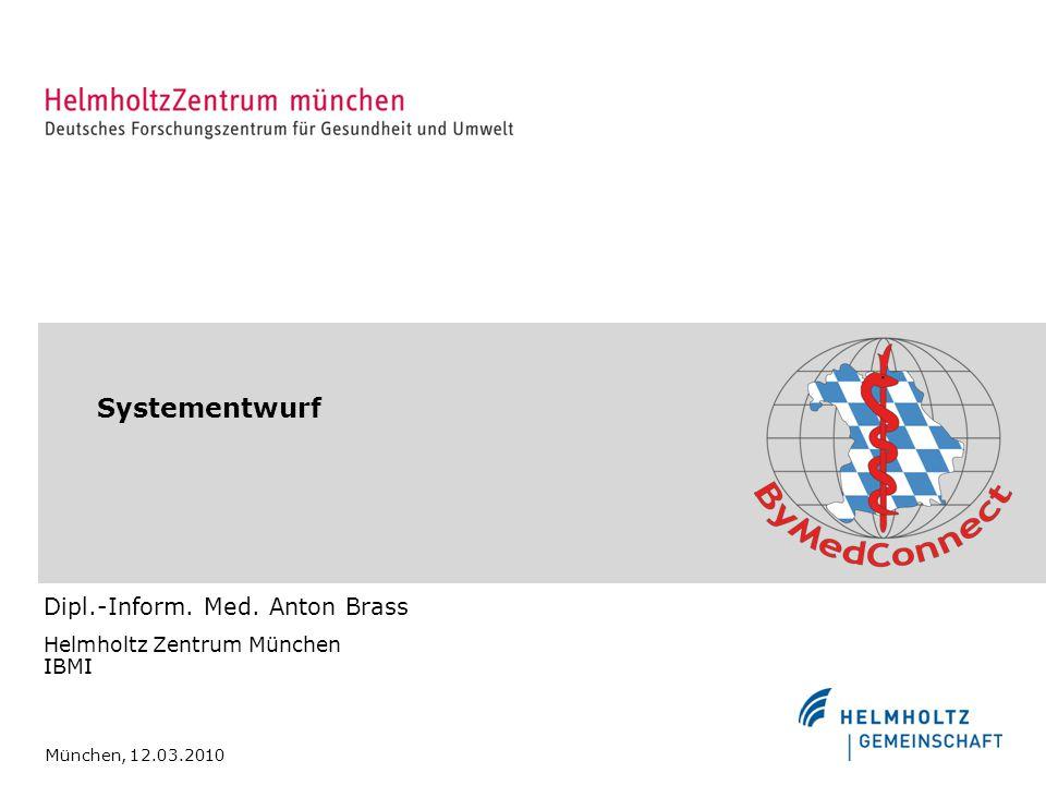 Systementwurf Dipl.-Inform. Med. Anton Brass Helmholtz Zentrum München IBMI München, 12.03.2010
