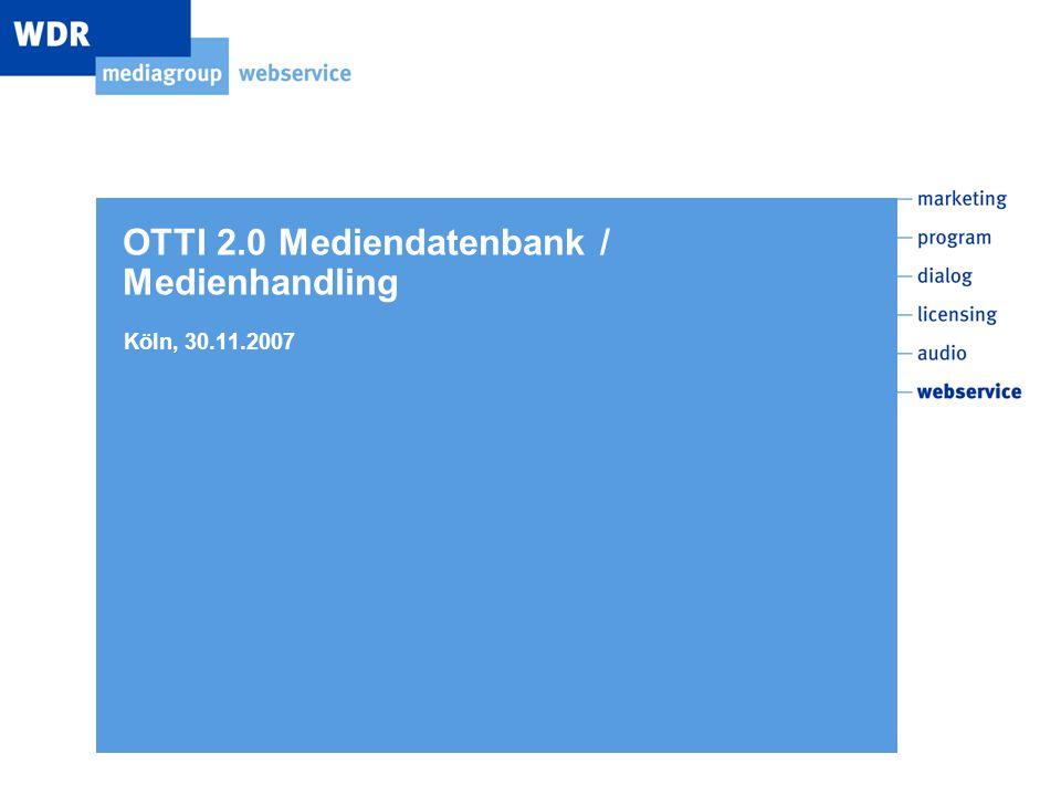 OTTI 2.0 Mediendatenbank / Medienhandling Köln, 30.11.2007