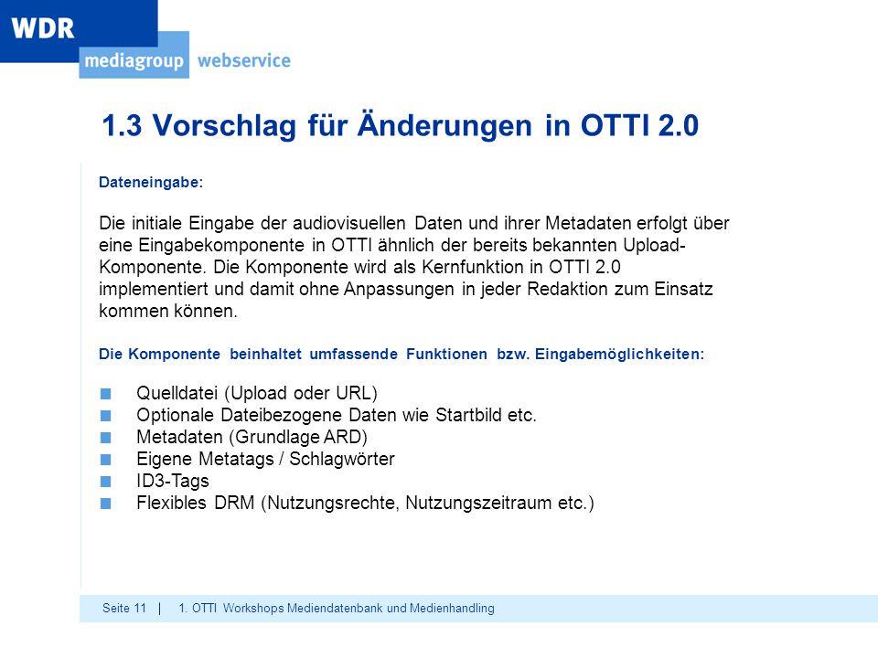 Seite 11 1.3 Vorschlag für Änderungen in OTTI 2.0 1. OTTI Workshops Mediendatenbank und Medienhandling Dateneingabe: Die initiale Eingabe der audiovis