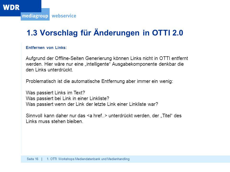 Seite 16 1.3 Vorschlag für Änderungen in OTTI 2.0 1. OTTI Workshops Mediendatenbank und Medienhandling Entfernen von Links: Aufgrund der Offline-Seite