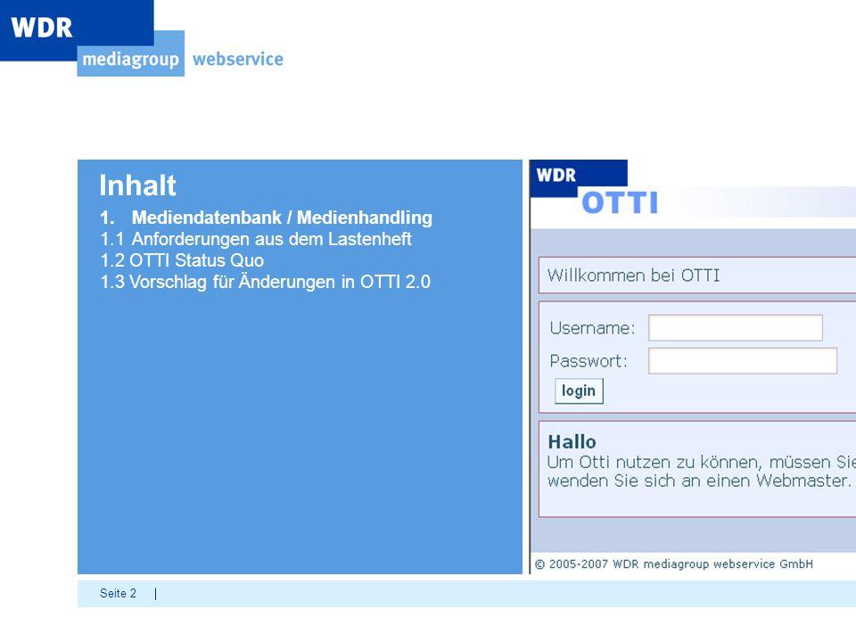 Seite 2 Inhalt 1.Mediendatenbank / Medienhandling 1.1 Anforderungen aus dem Lastenheft 1.2 OTTI Status Quo 1.3 Vorschlag für Änderungen in OTTI 2.0