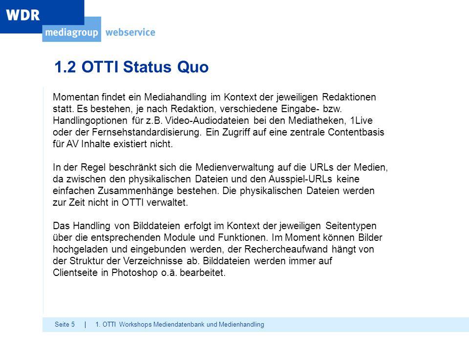 Seite 5 1.2 OTTI Status Quo 1. OTTI Workshops Mediendatenbank und Medienhandling Momentan findet ein Mediahandling im Kontext der jeweiligen Redaktion