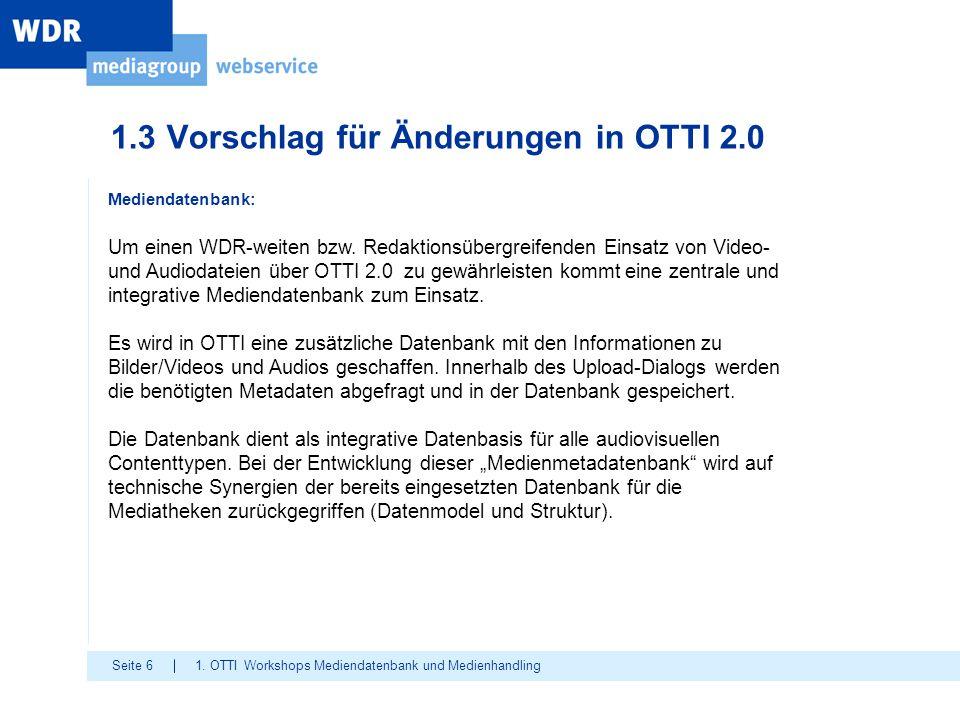 Seite 6 1.3 Vorschlag für Änderungen in OTTI 2.0 1. OTTI Workshops Mediendatenbank und Medienhandling Mediendatenbank: Um einen WDR-weiten bzw. Redakt