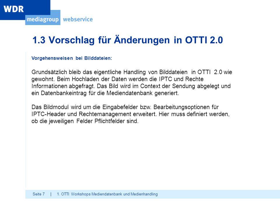 Seite 7 1.3 Vorschlag für Änderungen in OTTI 2.0 1. OTTI Workshops Mediendatenbank und Medienhandling Vorgehensweisen bei Bilddateien: Grundsätzlich b