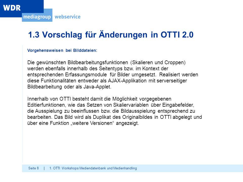 Seite 8 1.3 Vorschlag für Änderungen in OTTI 2.0 1. OTTI Workshops Mediendatenbank und Medienhandling Vorgehensweisen bei Bilddateien: Die gewünschten