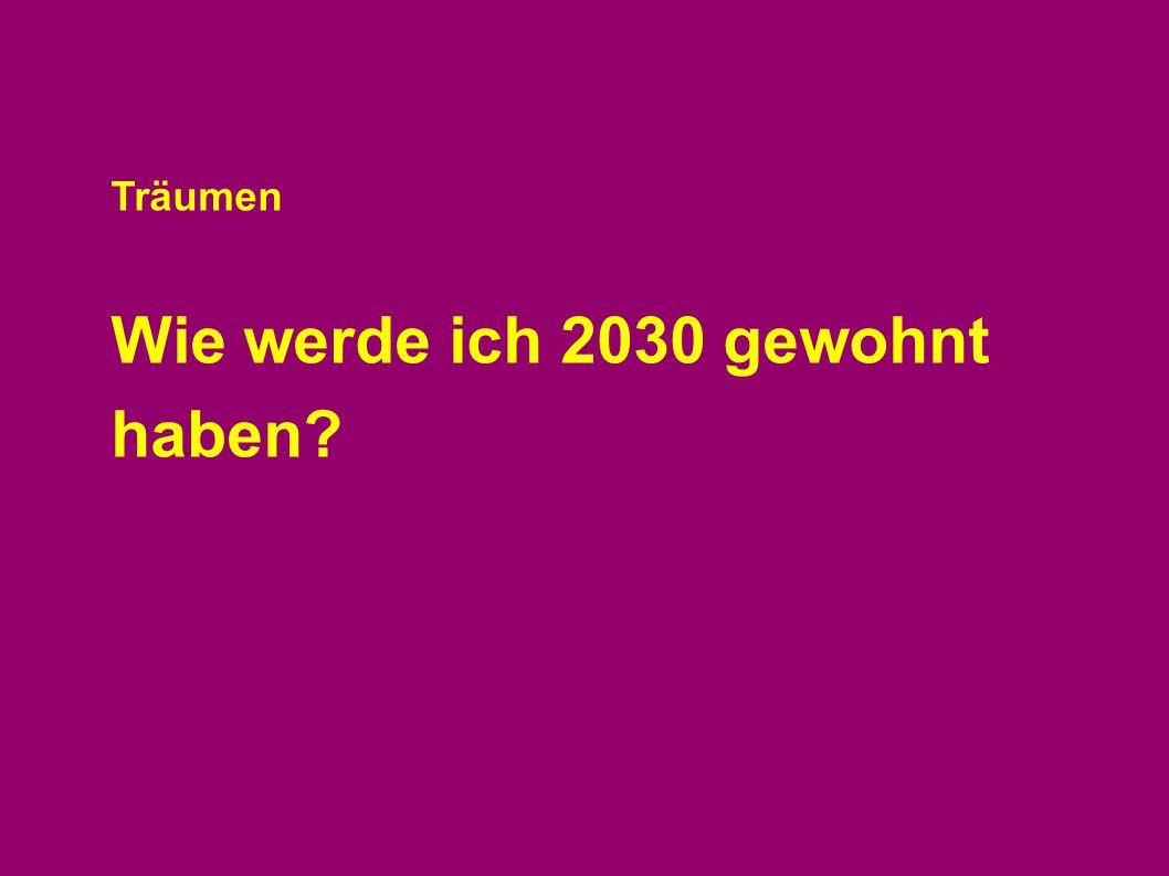Träumen Wie werde ich 2030 gewohnt haben?