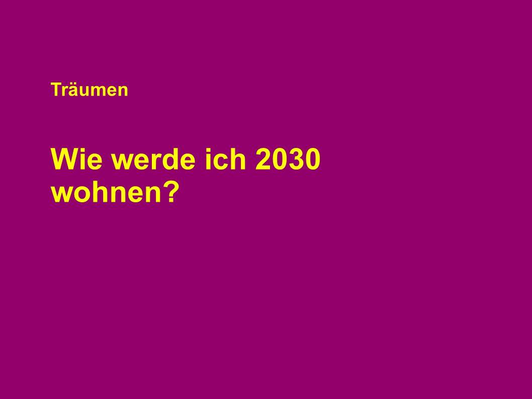 Träumen Wie werde ich 2030 wohnen?