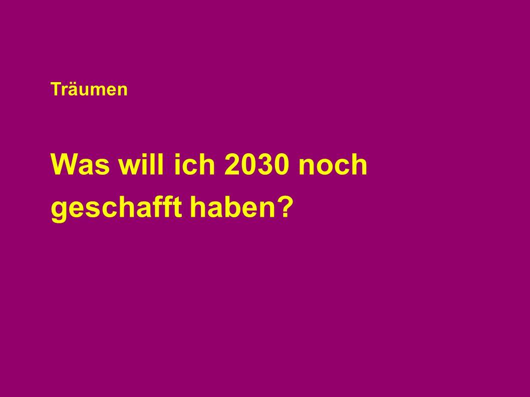 Träumen Was will ich 2030 noch geschafft haben?