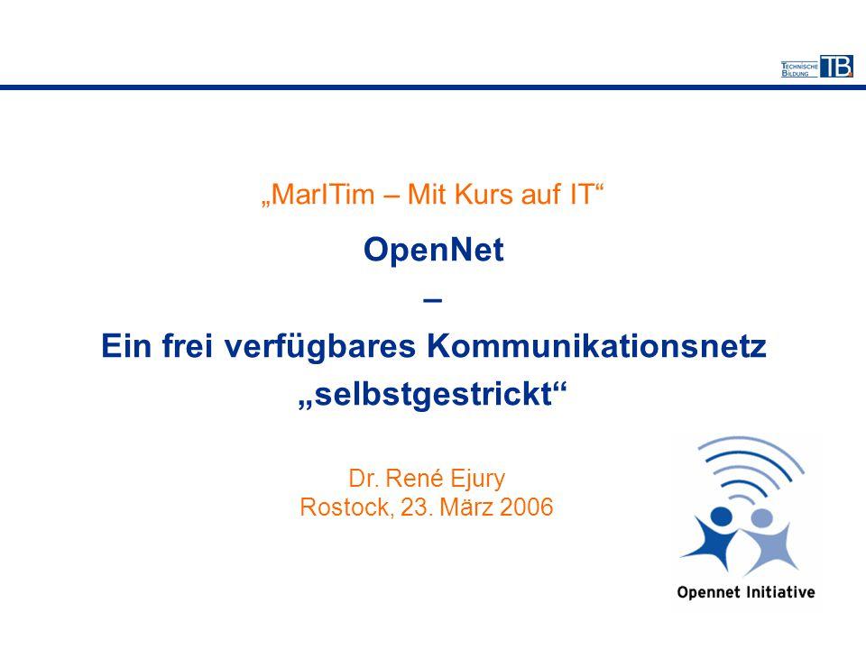 """""""MarITim – Mit Kurs auf IT"""" OpenNet – Ein frei verfügbares Kommunikationsnetz """"selbstgestrickt"""" Dr. René Ejury Rostock, 23. März 2006"""