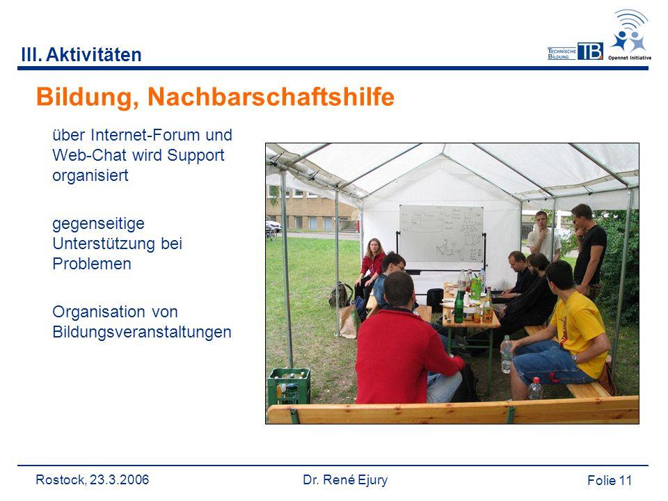 Rostock, 23.3.2006 Dr. René Ejury Folie 11 III. Aktivitäten Bildung, Nachbarschaftshilfe über Internet-Forum und Web-Chat wird Support organisiert geg
