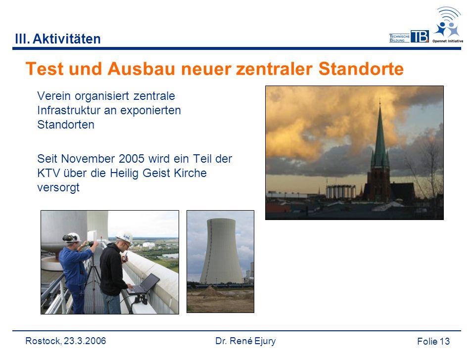 Rostock, 23.3.2006 Dr. René Ejury Folie 13 Test und Ausbau neuer zentraler Standorte Verein organisiert zentrale Infrastruktur an exponierten Standort