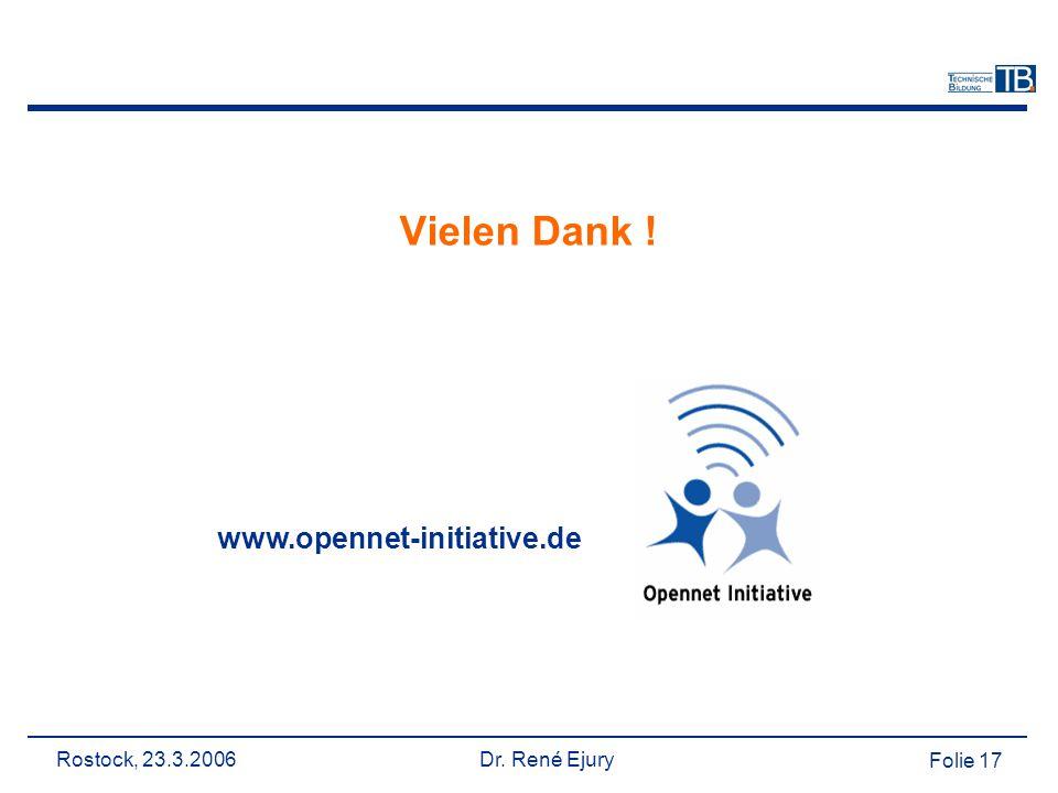 Rostock, 23.3.2006 Dr. René Ejury Folie 17 Vielen Dank ! www.opennet-initiative.de