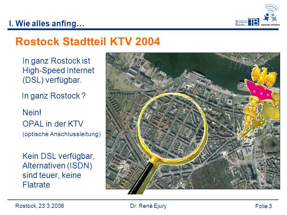 Rostock, 23.3.2006 Dr. René Ejury Folie 3 I. Wie alles anfing… Rostock Stadtteil KTV 2004 Nein.