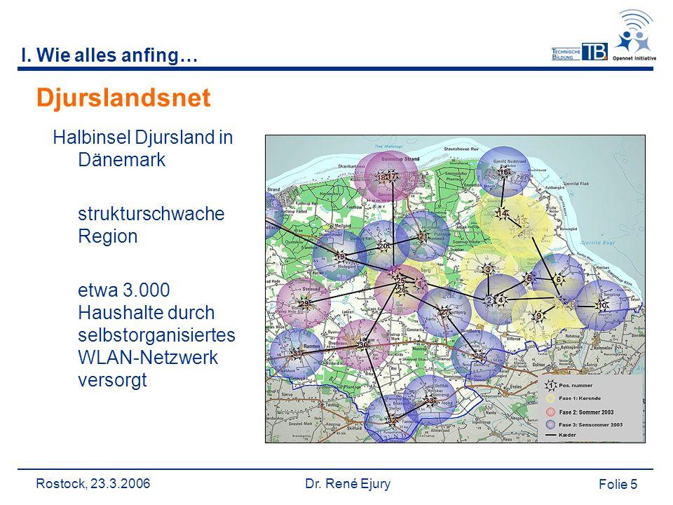 Rostock, 23.3.2006 Dr. René Ejury Folie 5 Djurslandsnet Halbinsel Djursland in Dänemark strukturschwache Region etwa 3.000 Haushalte durch selbstorgan