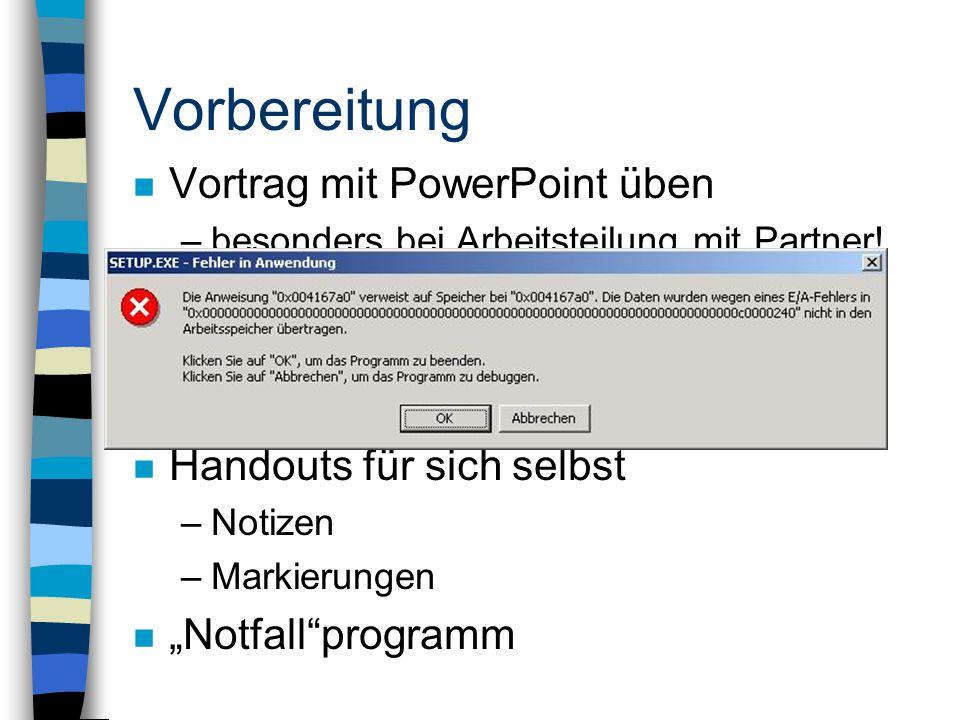 """Vorbereitung n Vortrag mit PowerPoint üben –besonders bei Arbeitsteilung mit Partner! n Vortrag am Vortragsrechner und -beamer ausprobieren –""""Pack&Go"""""""