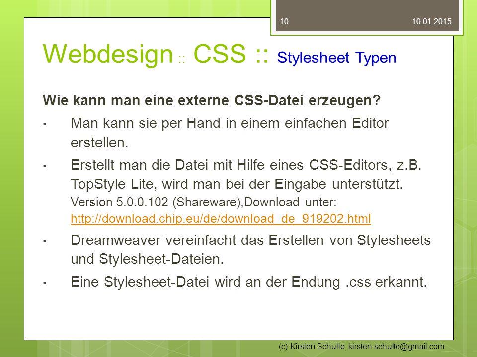Webdesign :: CSS :: Stylesheet Typen Wie kann man eine externe CSS-Datei erzeugen? Man kann sie per Hand in einem einfachen Editor erstellen. Erstellt
