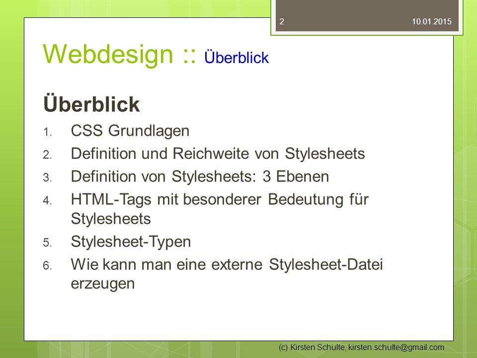 Webdesign :: Überblick Überblick 1. CSS Grundlagen 2. Definition und Reichweite von Stylesheets 3. Definition von Stylesheets: 3 Ebenen 4. HTML-Tags m