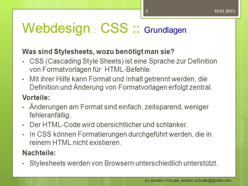 Webdesign :: CSS :: Grundlagen Was sind Stylesheets, wozu benötigt man sie? CSS (Cascading Style Sheets) ist eine Sprache zur Definition von Formatvor