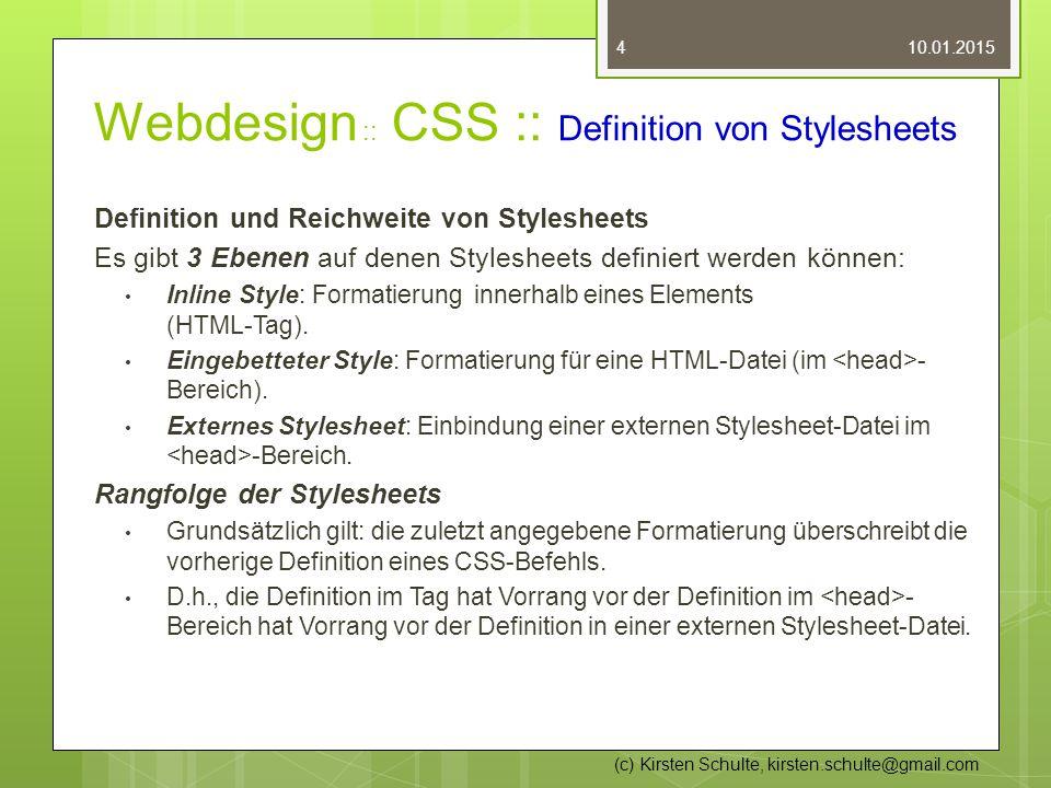 Webdesign :: CSS :: Definition von Stylesheets Definition und Reichweite von Stylesheets Es gibt 3 Ebenen auf denen Stylesheets definiert werden könne