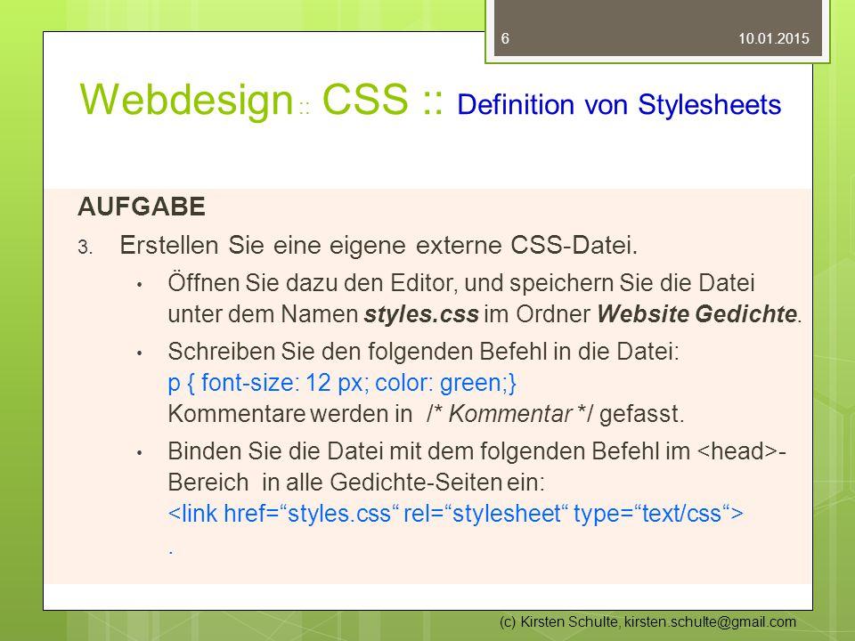 Webdesign :: CSS :: Definition von Stylesheets AUFGABE 3. Erstellen Sie eine eigene externe CSS-Datei. Öffnen Sie dazu den Editor, und speichern Sie d
