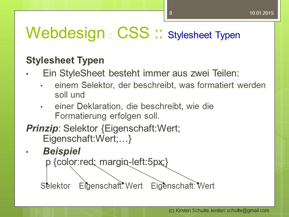 Webdesign :: CSS :: Stylesheet Typen Stylesheet Typen Ein StyleSheet besteht immer aus zwei Teilen: einem Selektor, der beschreibt, was formatiert wer