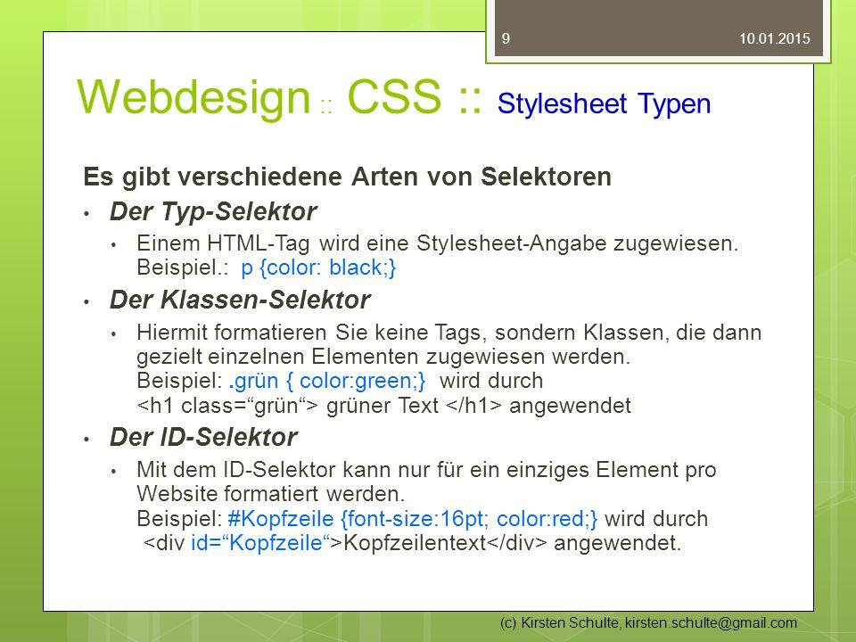 Webdesign :: CSS :: Stylesheet Typen Es gibt verschiedene Arten von Selektoren Der Typ-Selektor Einem HTML-Tag wird eine Stylesheet-Angabe zugewiesen.