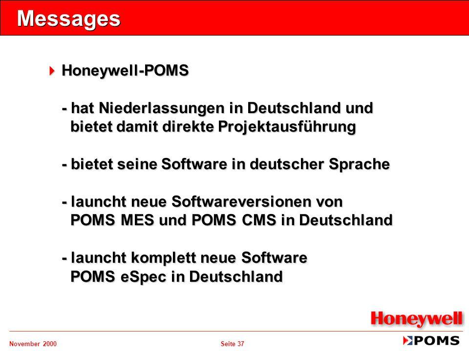 November 2000 Seite 37 Messages  Honeywell-POMS - hat Niederlassungen in Deutschland und bietet damit direkte Projektausführung - bietet seine Softwa