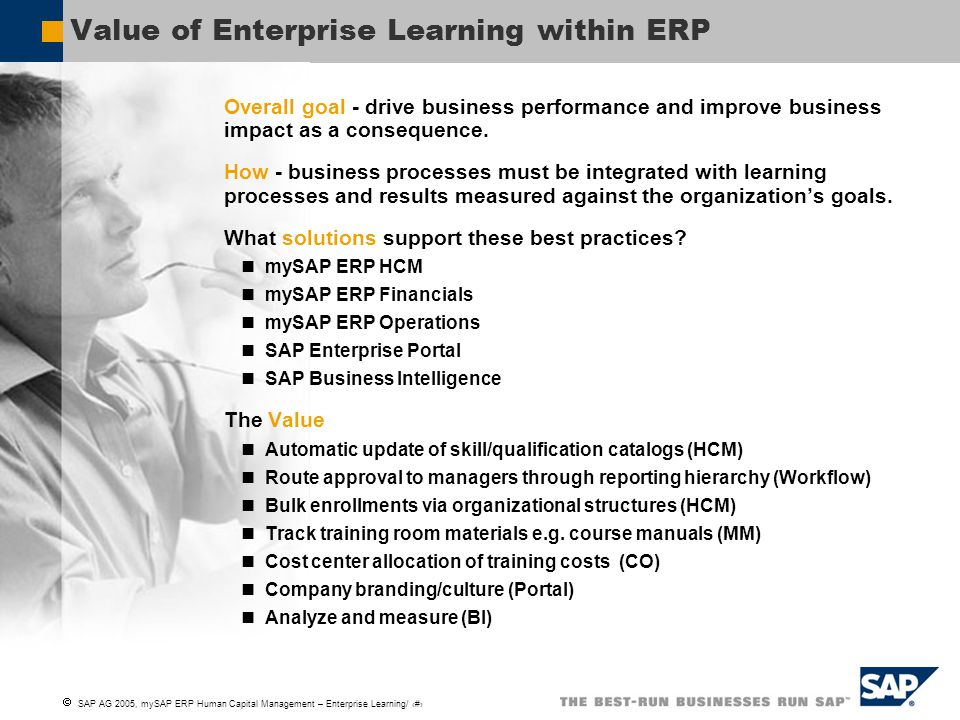  SAP AG 2005, mySAP ERP Human Capital Management – Enterprise Learning/ 17 Value of Enterprise Learning within ERP Overall goal - drive business performance and improve business impact as a consequence.