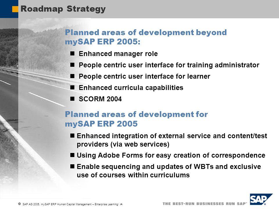  SAP AG 2005, mySAP ERP Human Capital Management – Enterprise Learning/ 18 Roadmap Strategy Planned areas of development beyond mySAP ERP 2005: Enhan
