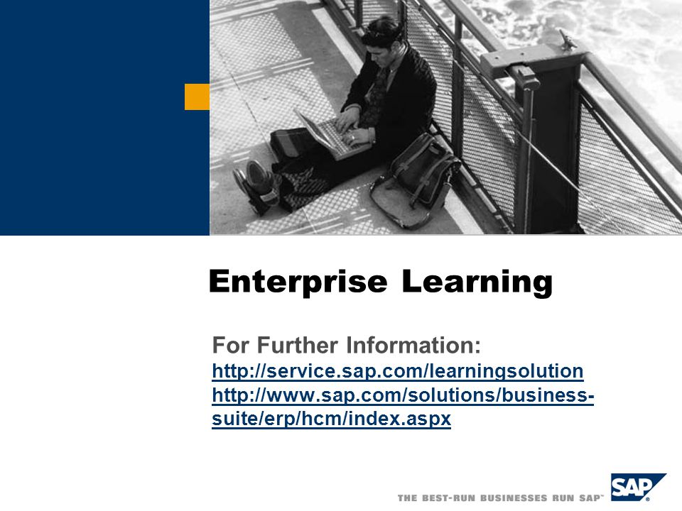 Enterprise Learning For Further Information: http://service.sap.com/learningsolution http://www.sap.com/solutions/business- suite/erp/hcm/index.aspx