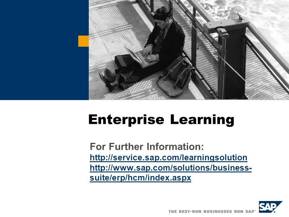 Enterprise Learning For Further Information: http://service.sap.com/learningsolution http://www.sap.com/solutions/business- suite/erp/hcm/index.aspx