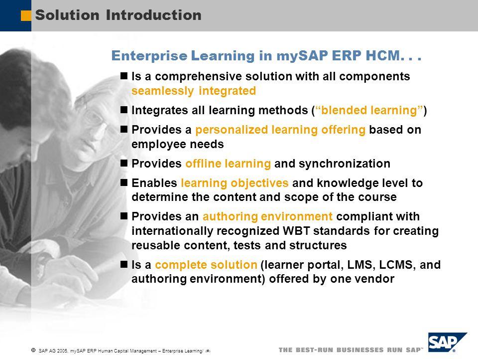  SAP AG 2005, mySAP ERP Human Capital Management – Enterprise Learning/ 4 Solution Introduction Enterprise Learning in mySAP ERP HCM... Is a comprehe